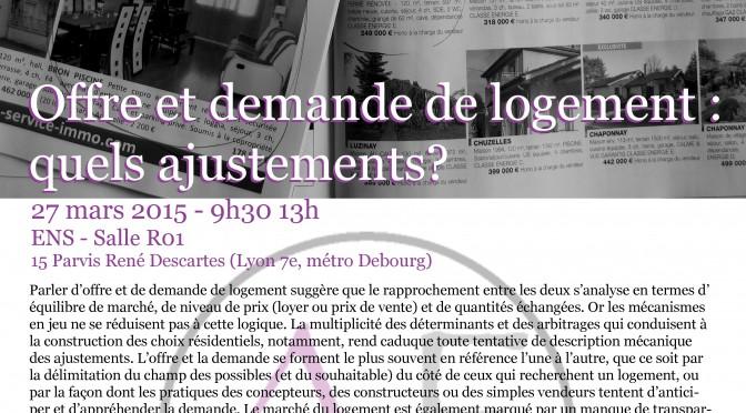 Atelier Expérimental – Offre et demande de logement – quels ajustements? – 27/03/2015 –  ENS de Lyon