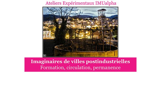 Atelier expérimental : Imaginaires de villes postindustrielles. Formation, circulation, permanence